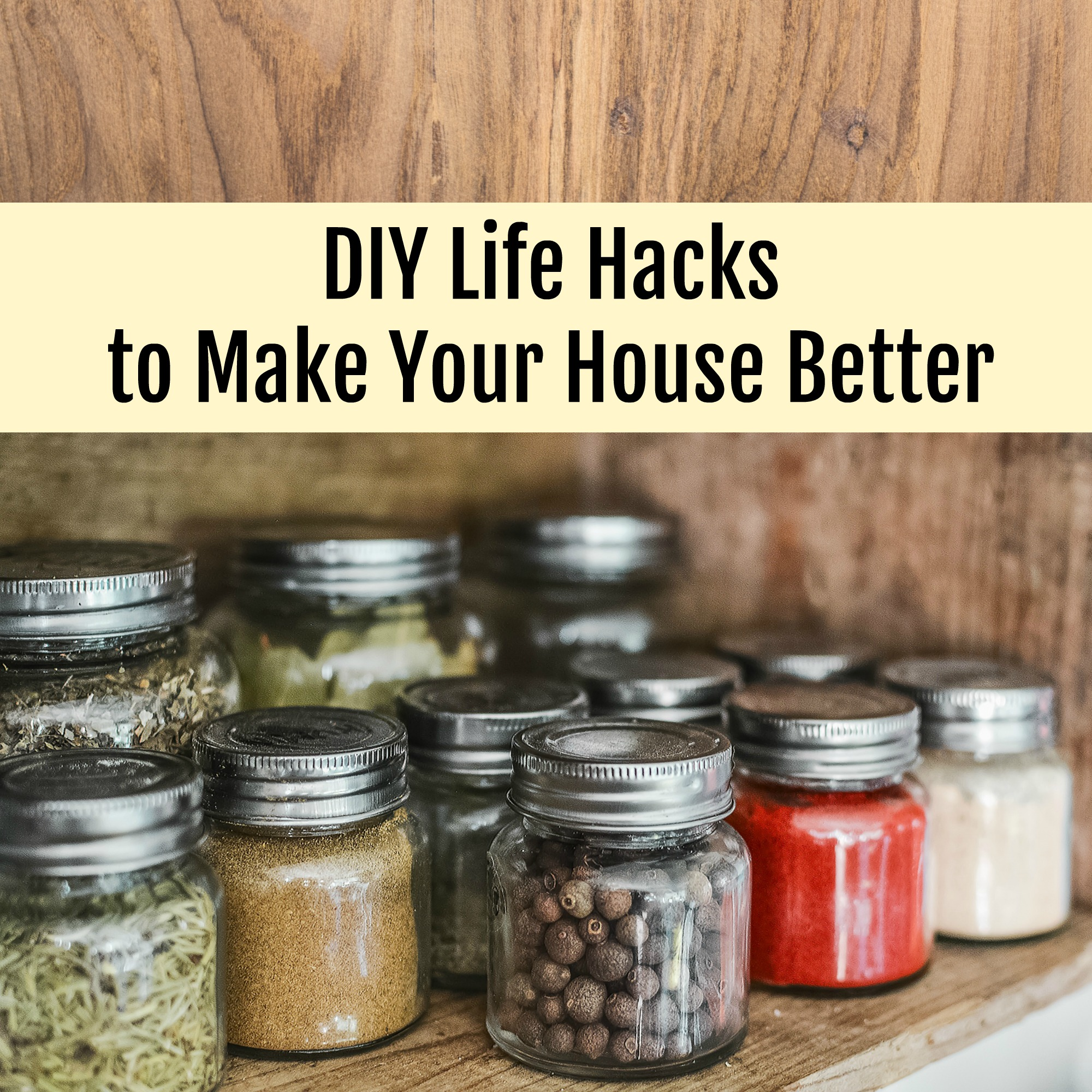DIY Life Hacks to Make Your House Better