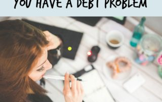 3 Clear Signs That You Have a Debt Problem