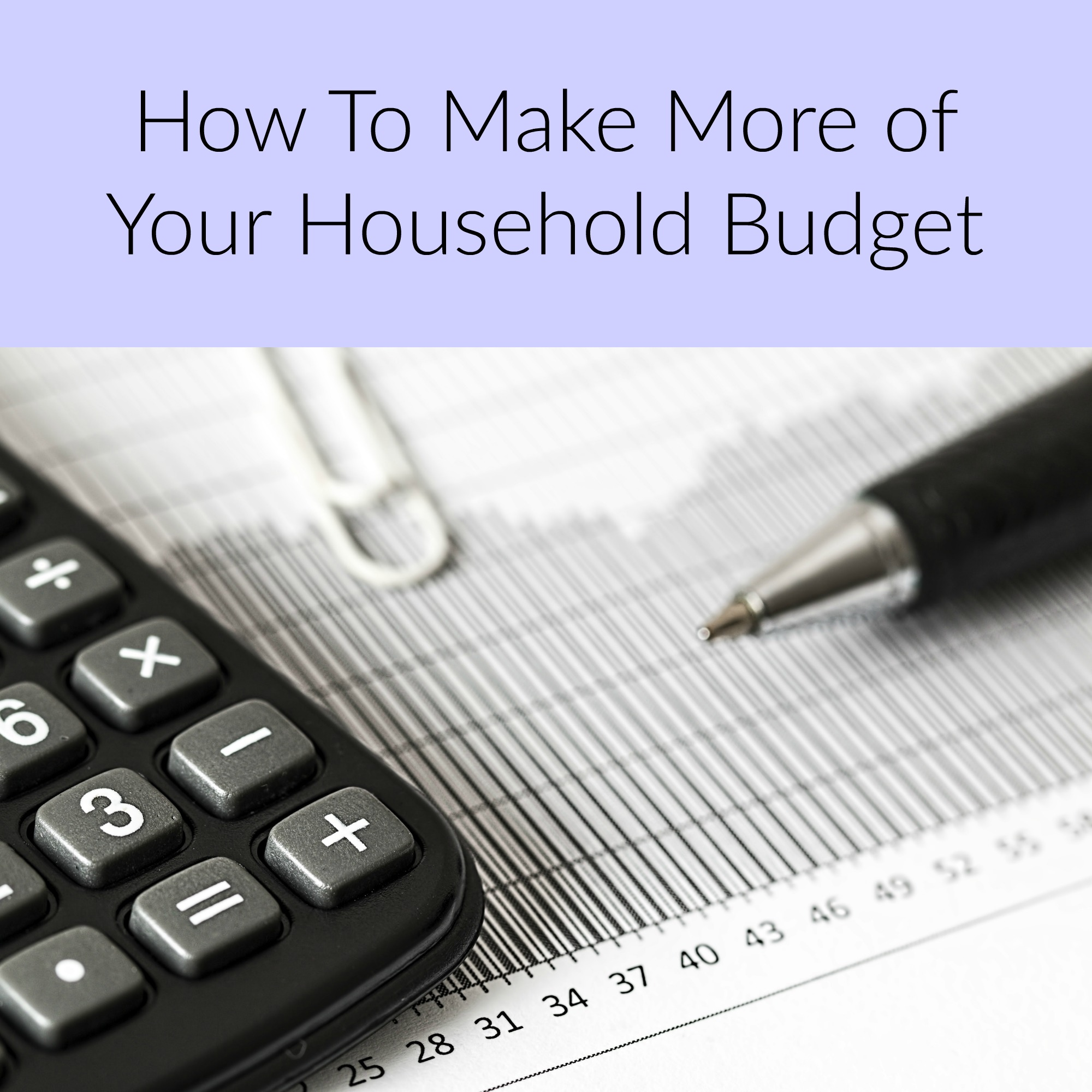 How To Make More of Your Household Budget