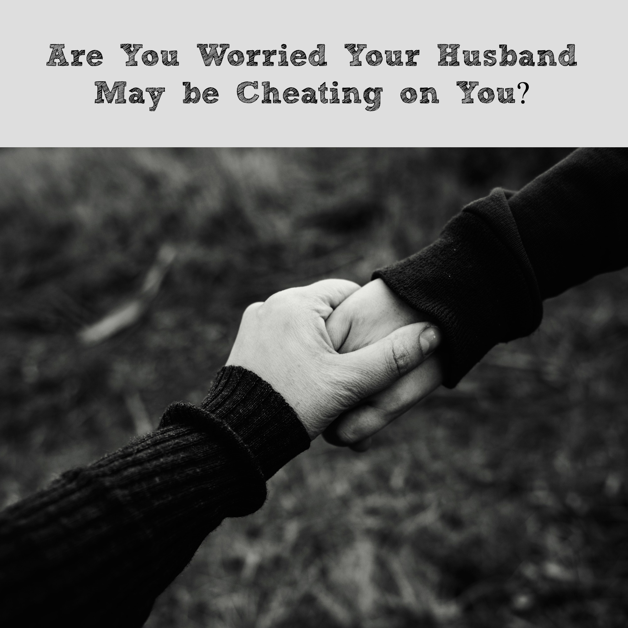Are You Worried Your Husband May be Cheating on You?