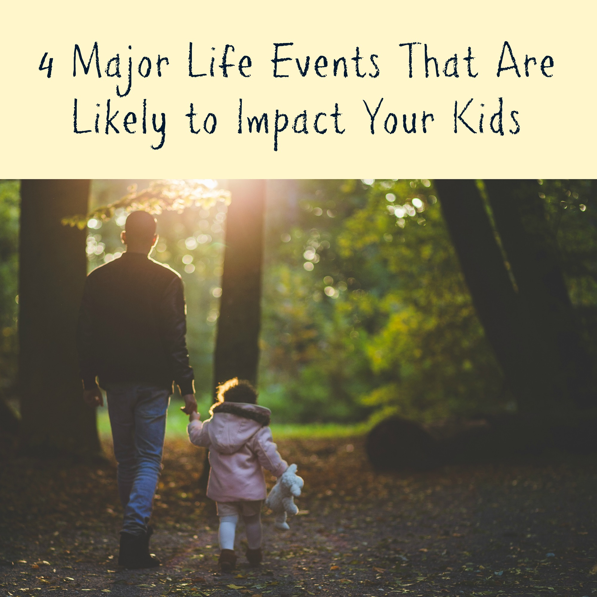 4 Major Life Events That Are Likely to Impact Your Kids