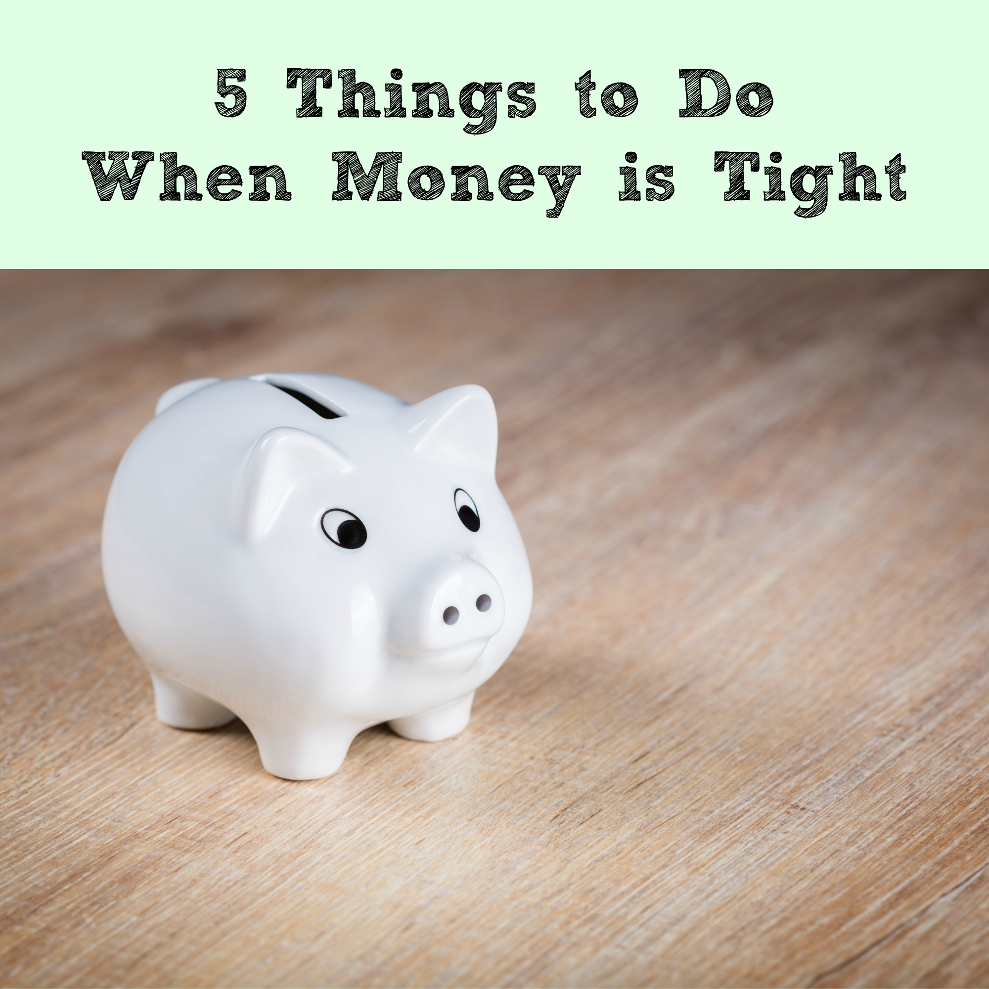 5 Things to Do When Money is Tight