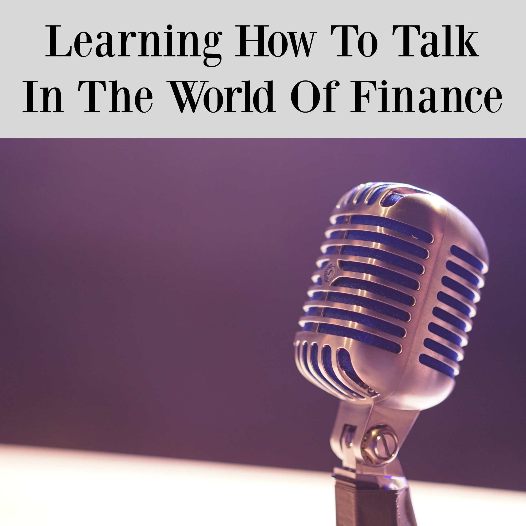 Learning How To Talk In The World Of Finance