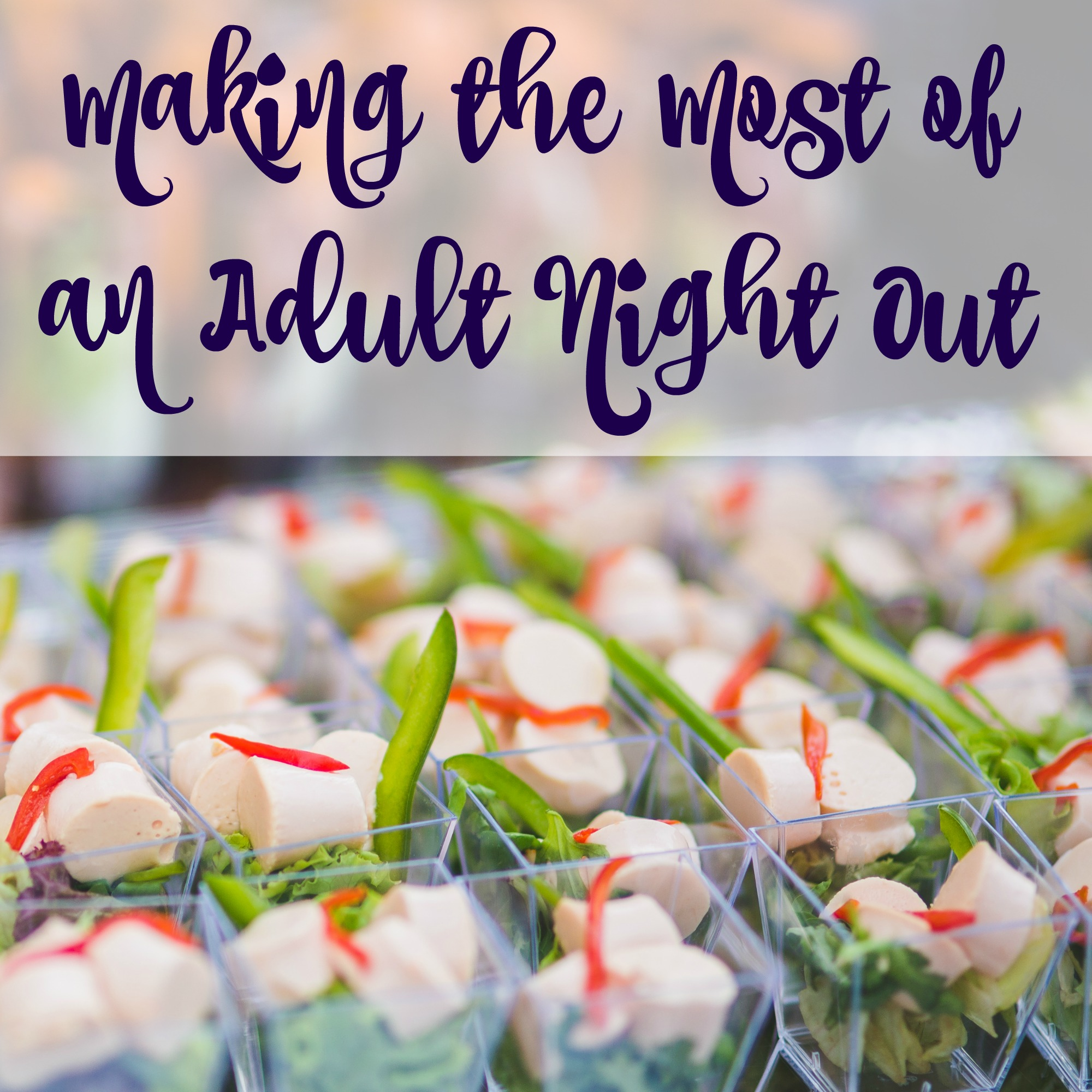 Making the Most of an Adult Night Out