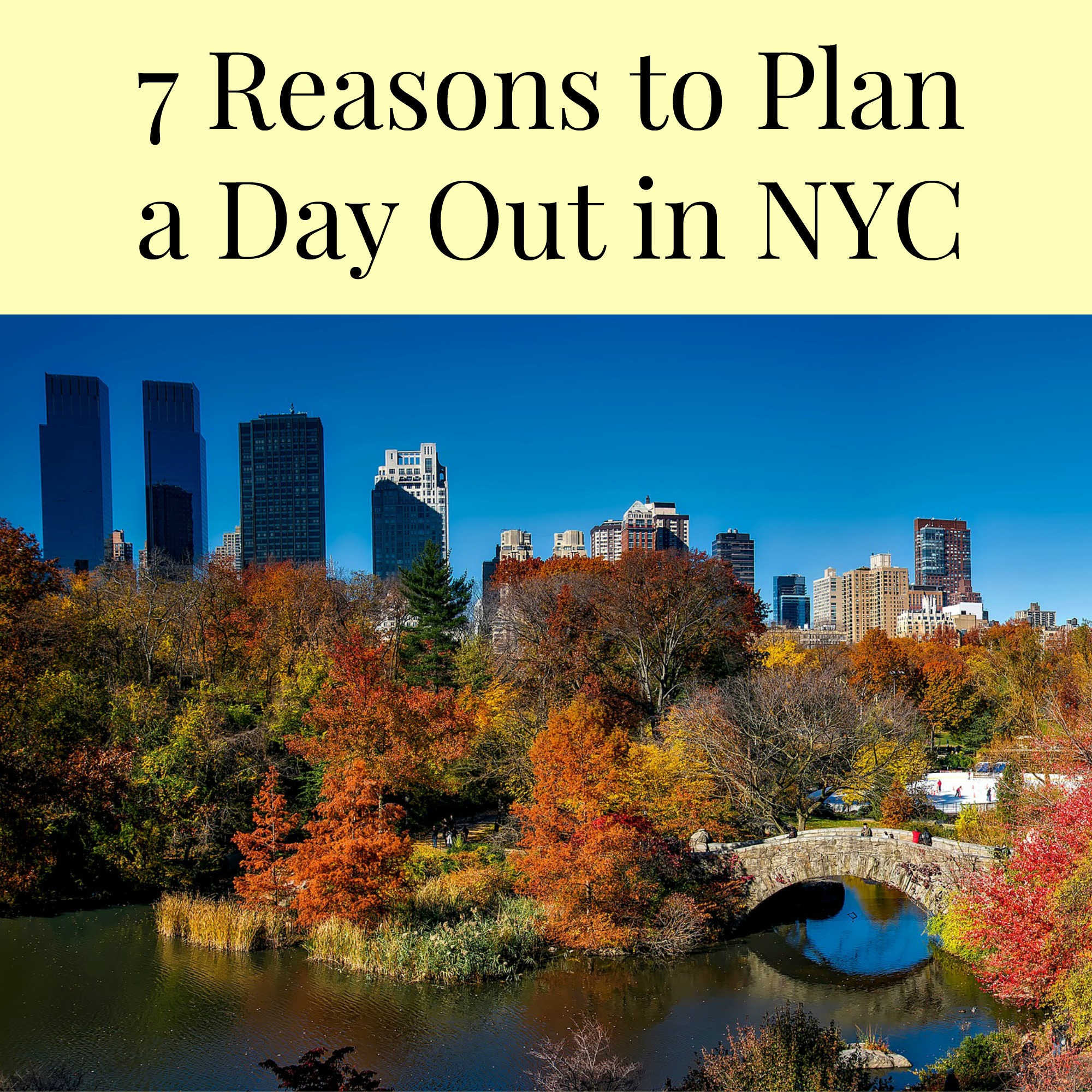 7 Reasons To Plan A Day Out in NYC
