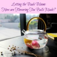 Letting the Buds Bloom: How are Flowering Tea Balls Made?