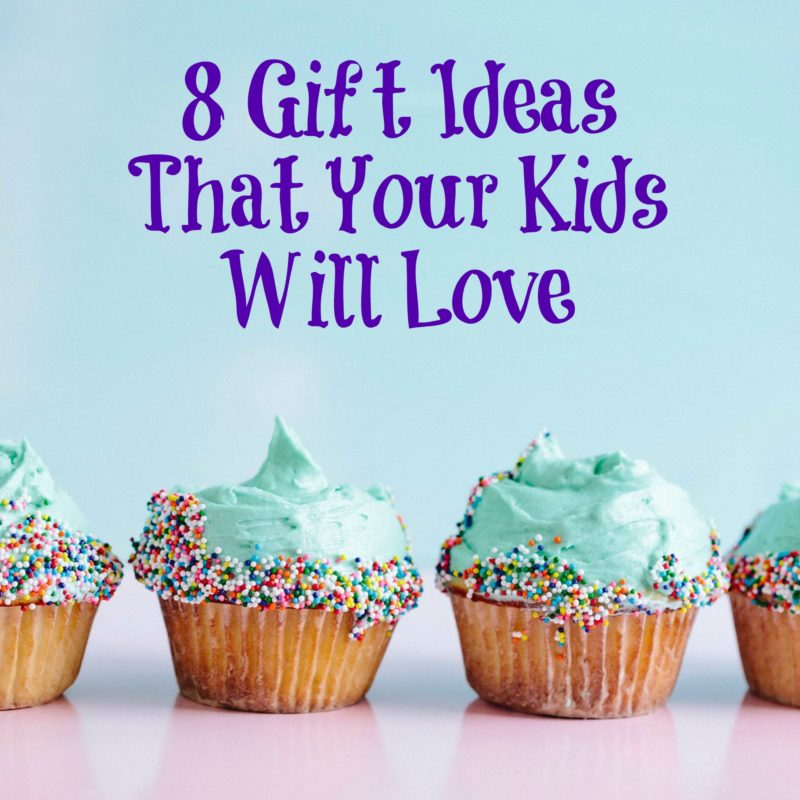 8 Gift Ideas That Your Kids Will Love