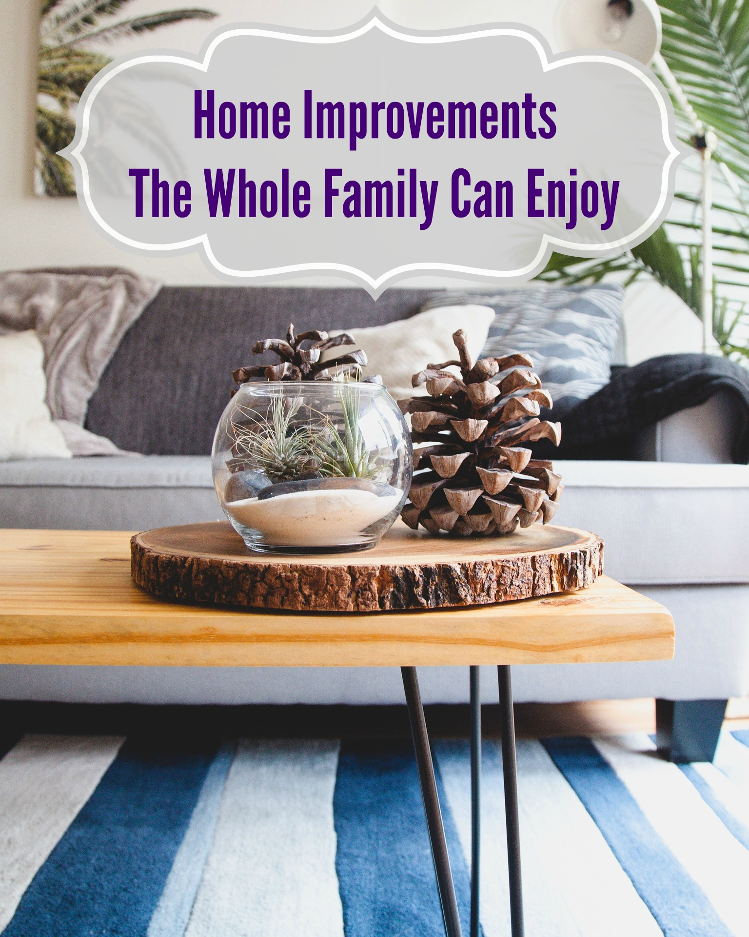 Home Improvements The Whole Family Can Enjoy