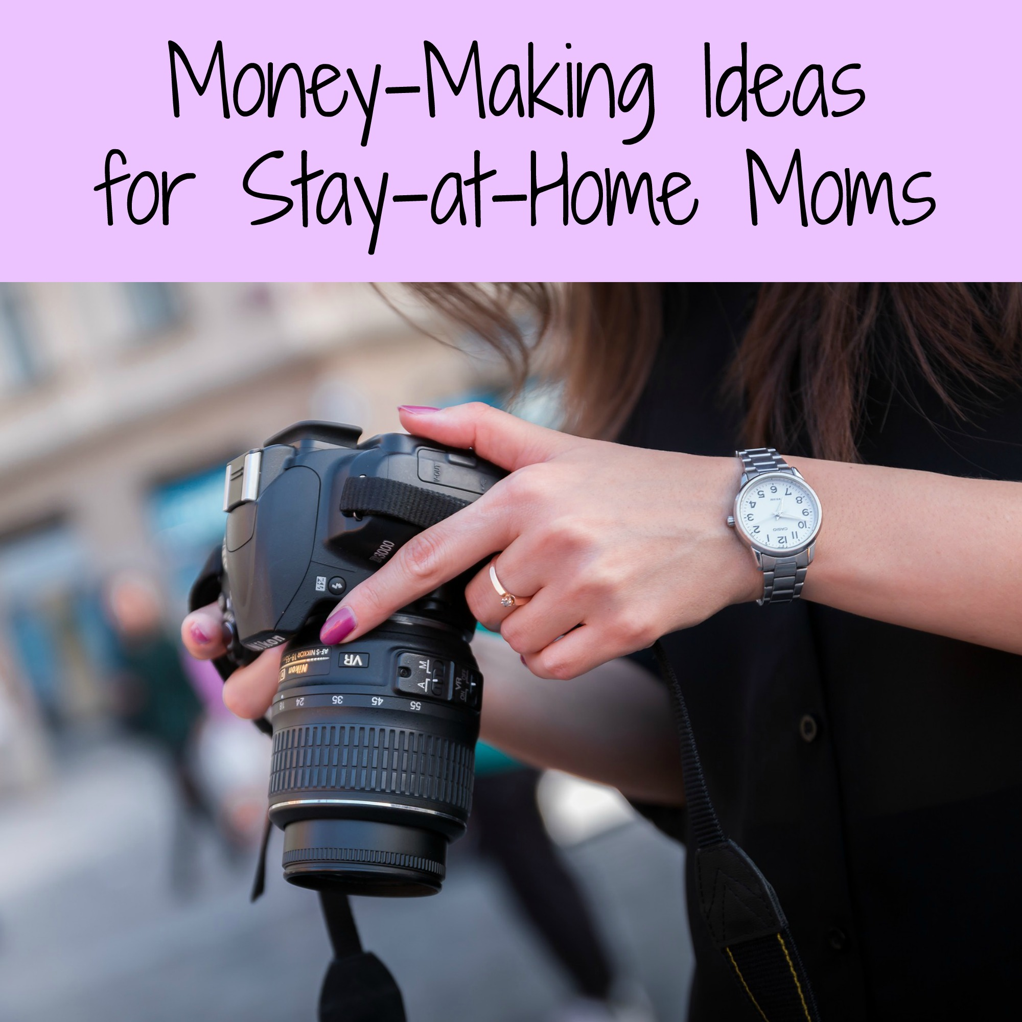 Money-Making Ideas for Stay-at-Home Moms