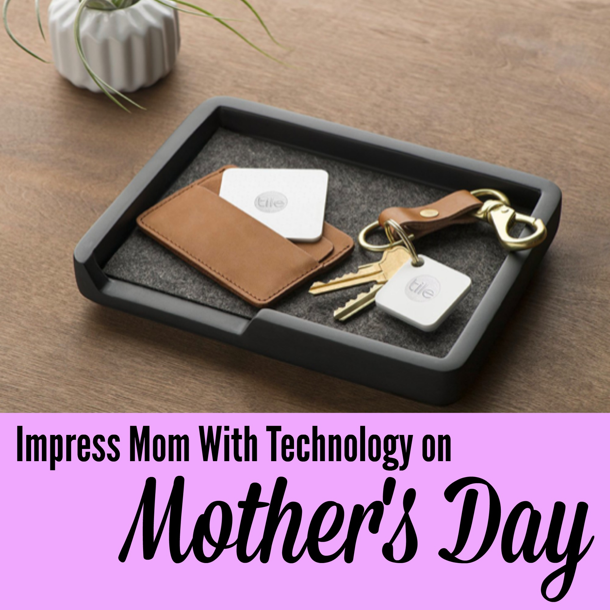 Impress Mom With Technology On Mother's Day