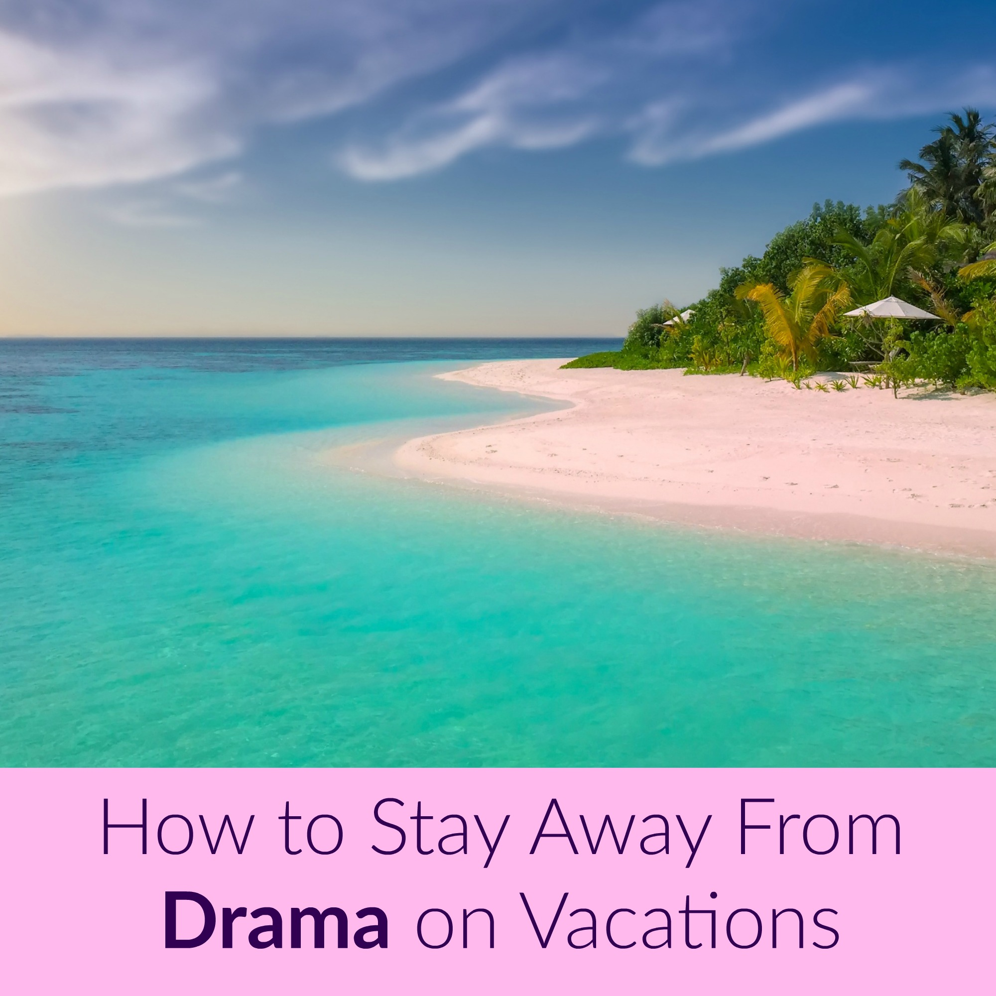 How to Stay Away From Drama on Vacations