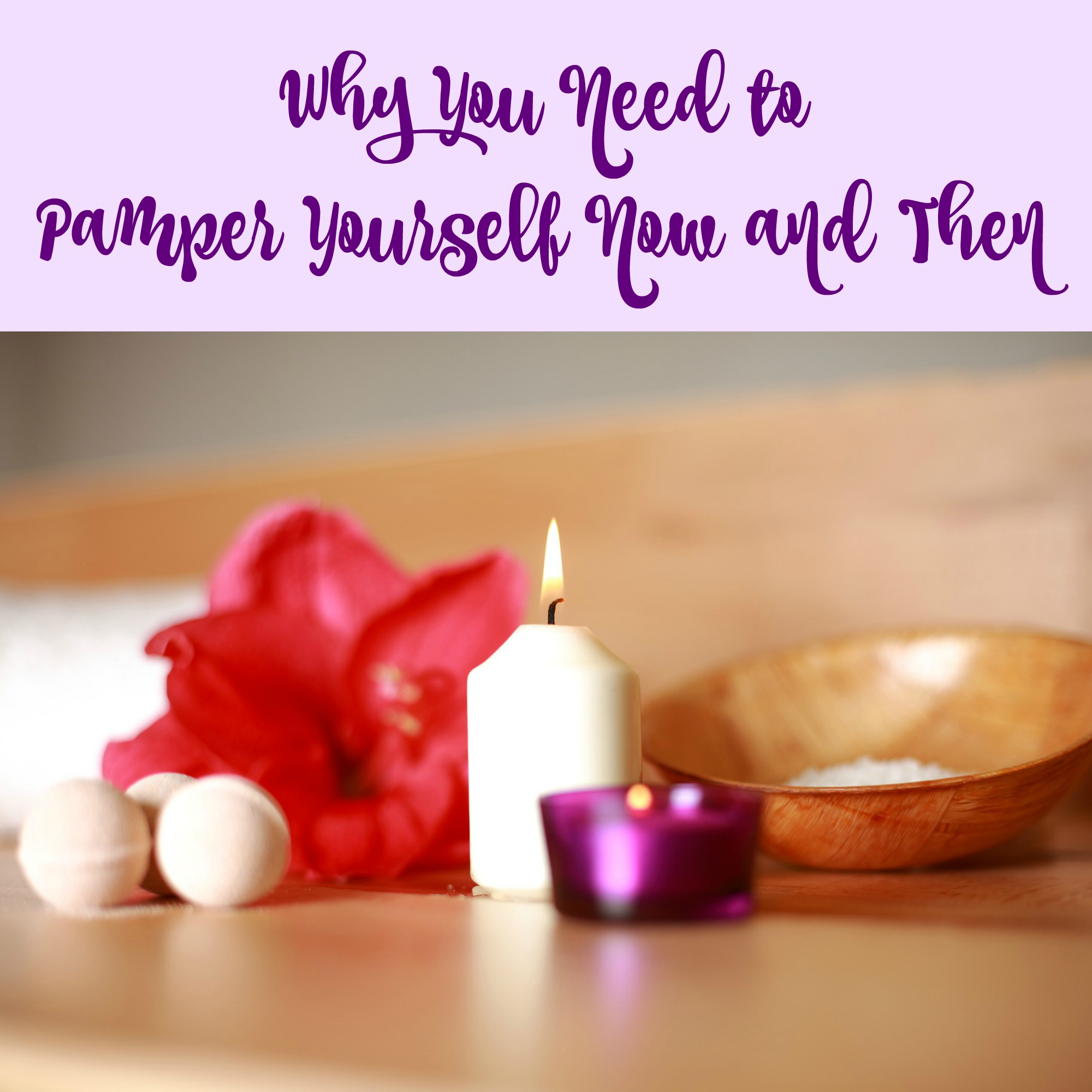 Why You Need to Pamper Yourself Now and Then