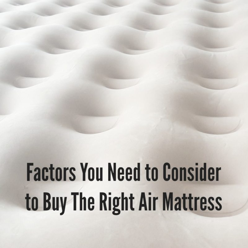 Factors You Need to Consider to Buy The Right Air Mattress