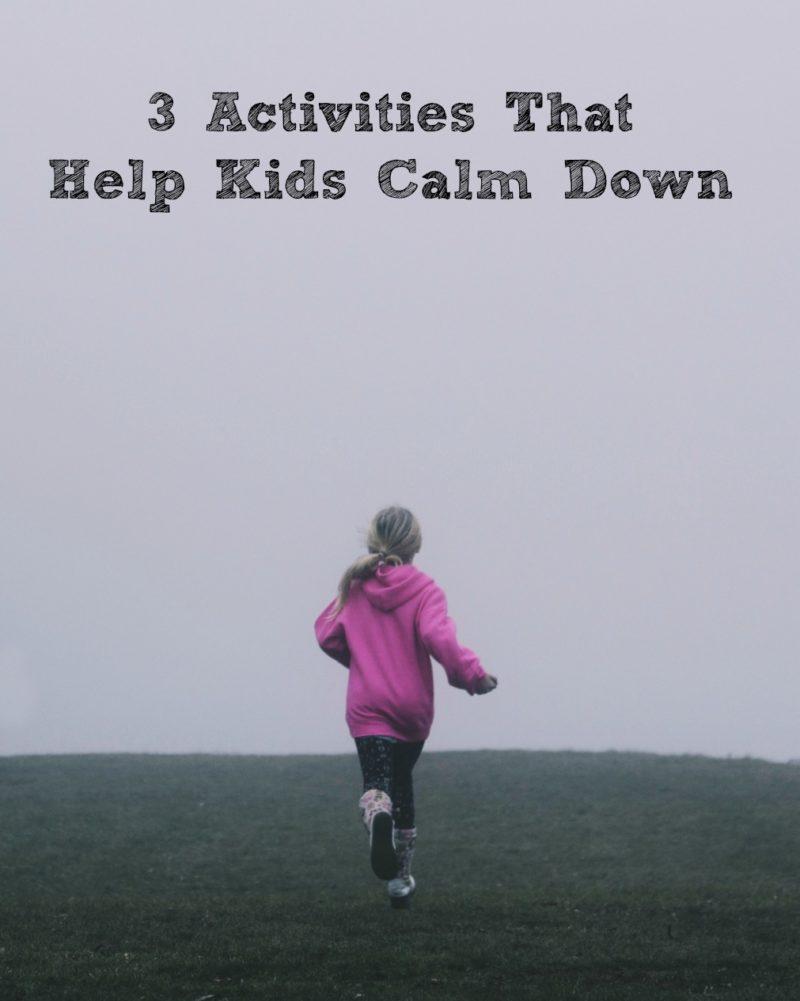 3 Activities That Help Kids Calm Down