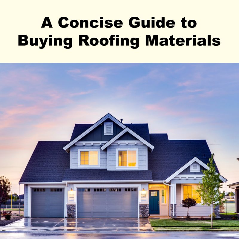 A Concise Guide to Buying Roofing Materials