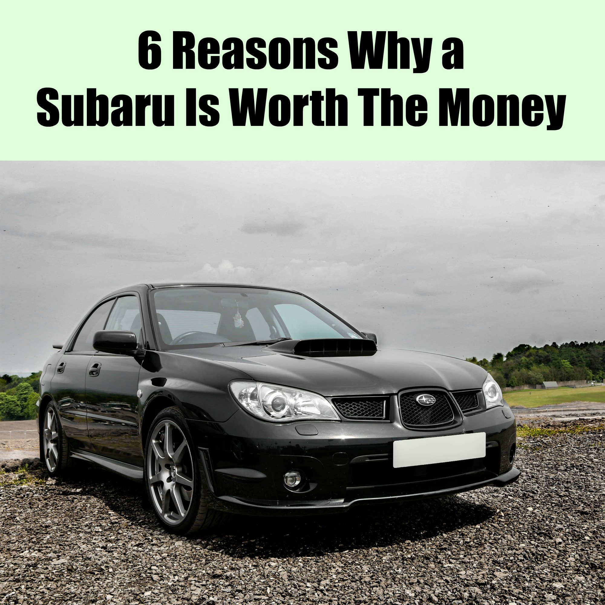 6 Reasons Why A Subaru Is Worth The Money