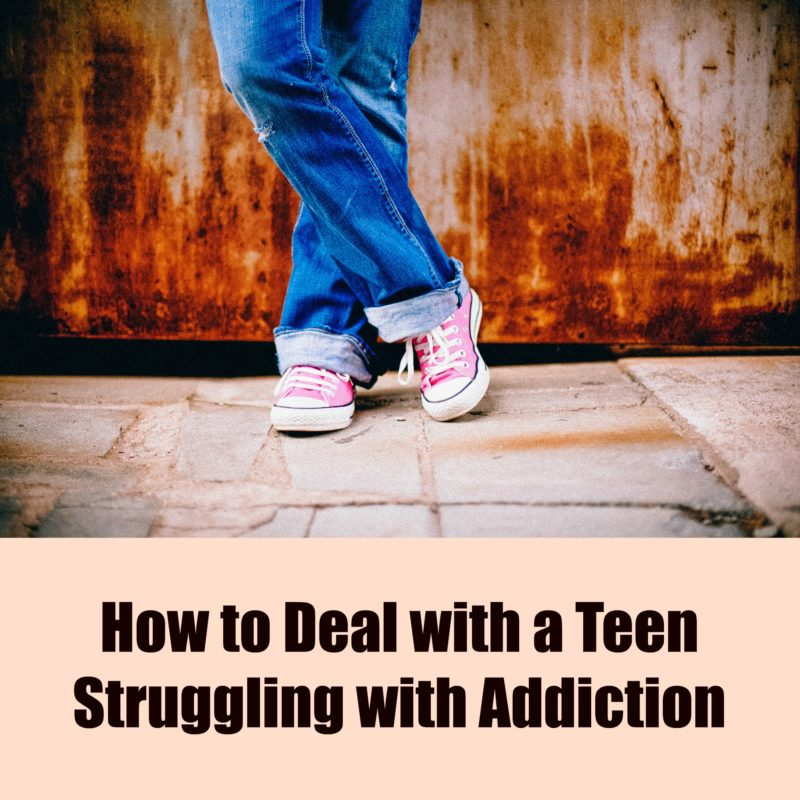 How to Deal with a Teen Struggling with Addiction