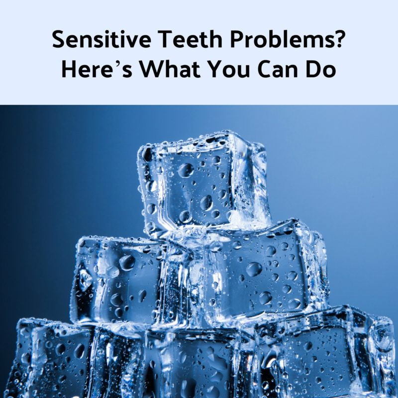 Sensitive Teeth Problems? Here's What You Can Do!