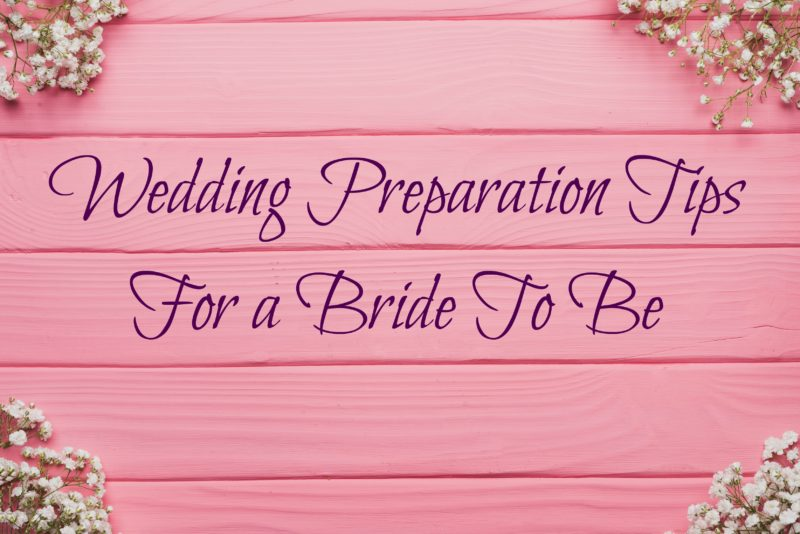 Wedding Preparation Tips For A Bride To Be
