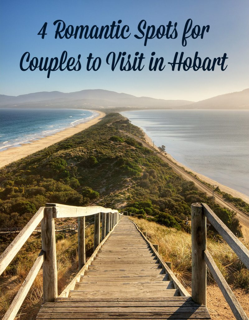 4 Romantic Spots for Couples to Visit in Hobart