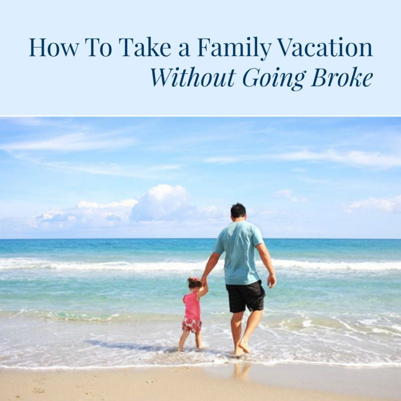 How To Take A Family Vacation Without Going Broke