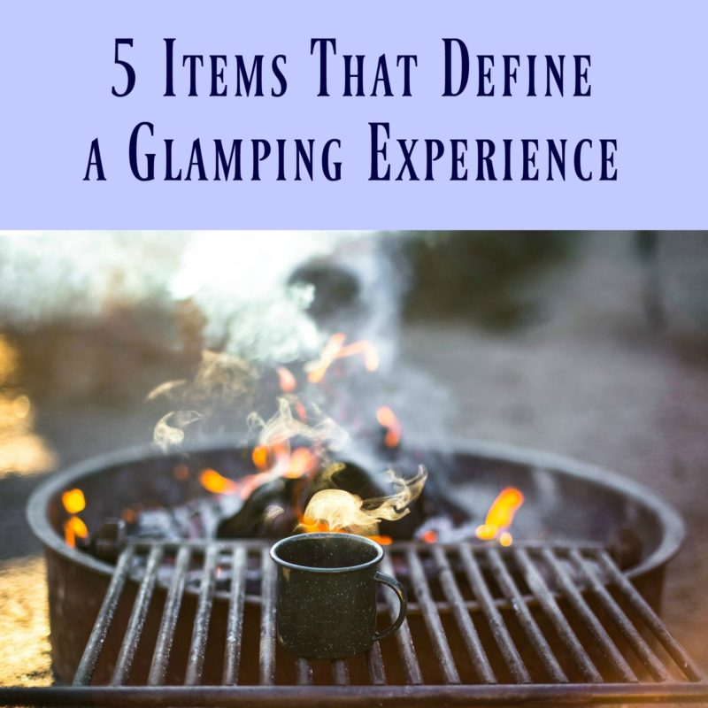5 Items That Define a Glamping Experience