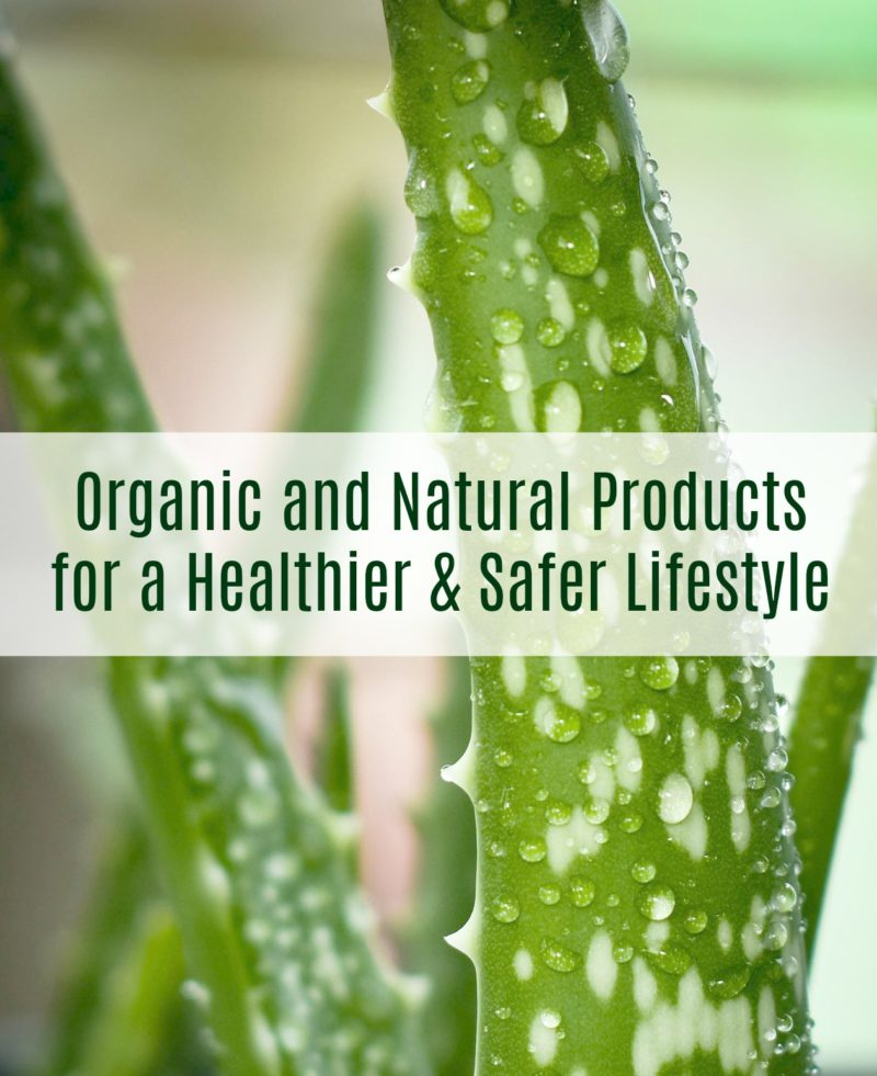 Organic and Natural Products for a Healthier and Safer Lifestyle