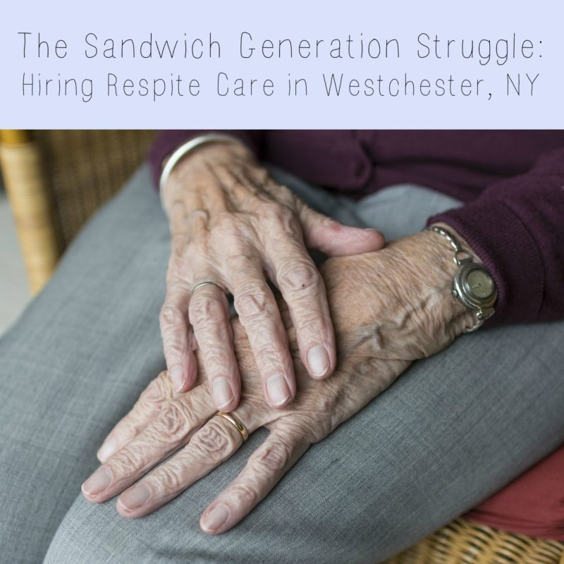 The Sandwich Generation Struggle: Hiring Respite Care in Westchester, NY
