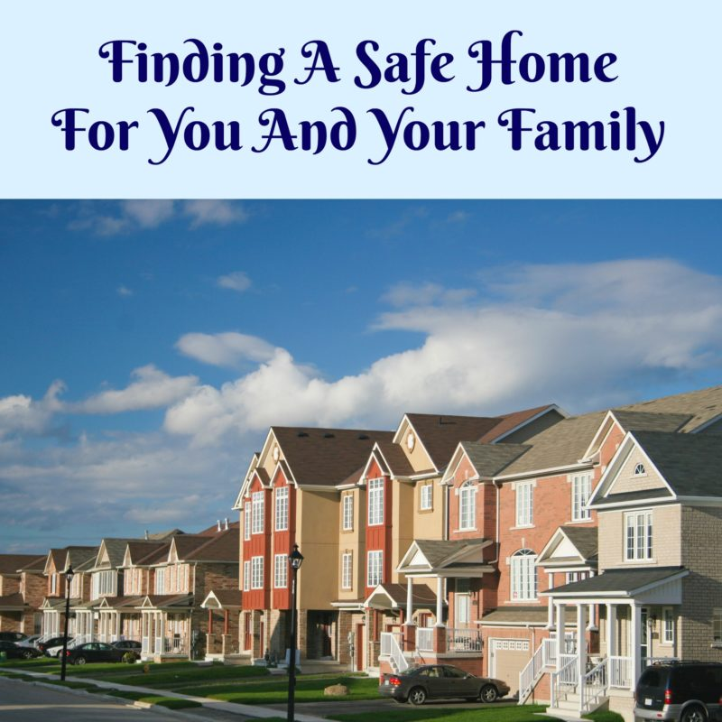 Finding A Safe Home For You And Your Family