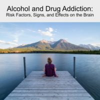 Alcohol and Drug Addiction: Risk Factors, Signs, and Effects on the Brain