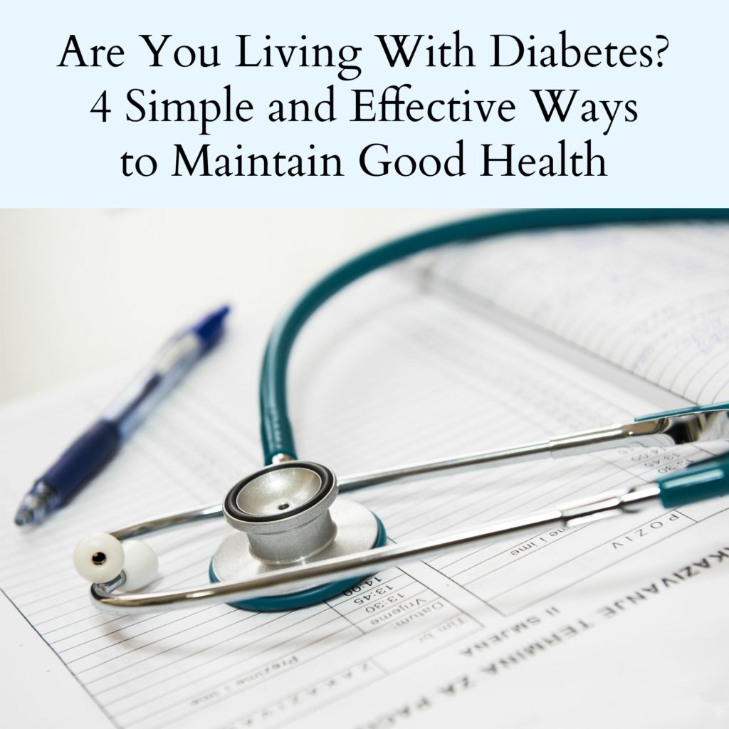 Are You Living With Diabetes? 4 Simple and Effective Ways to Maintain Good Health