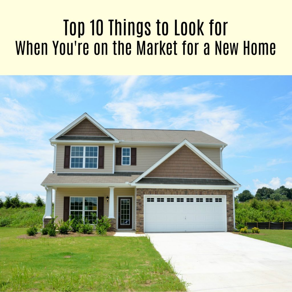 Top 10 Things to Look for When You're on the Market for a New Home