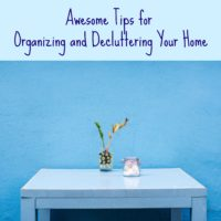 Awesome Tips on Organizing and Decluttering Your Home