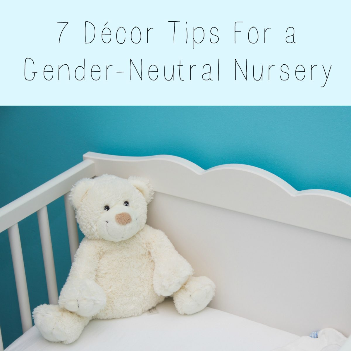 7 Décor Tips For A Gender-Neutral Nursery