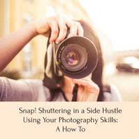 Snap! Shuttering in a Side Hustle using Your Photography Skills: A How To